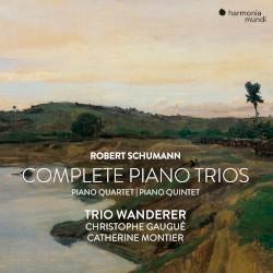 Complete Piano Trios / Piano Quartet / Piano Quintet by Robert Schumann ;   Trio Wanderer ,   Christophe Gaugué ,   Catherine Montier