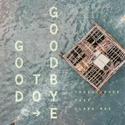 Christopher - Good to Goodbye
